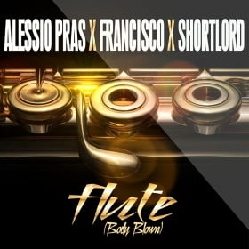 ALESSIO PRAS FEAT. FRANCISCO & SHORTLORD - FLUTE (BODY BLOWN)
